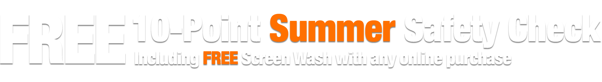 Free 10-Point Spring Safety Check including FREE Screen Wash with any online order