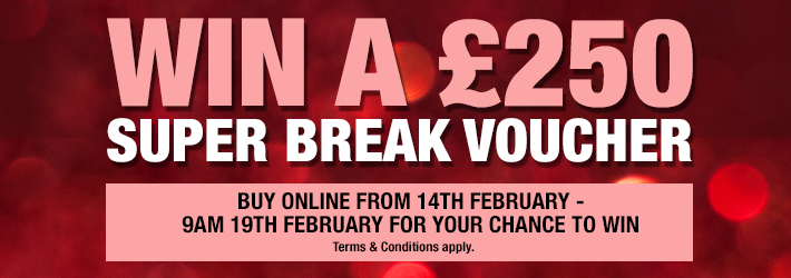 Win a £250 SUPER BREAKS Voucher